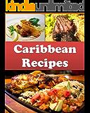 Caribbean: Caribbean Recipes - The Easy and Delicious Caribbean Cookbook (caribbean, caribbean recipes, caribbean cookbook, caribbean cook book)