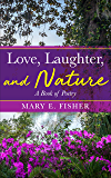 Love, Laughter, and Nature: A Book of Poetry