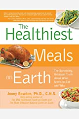 The Healthiest Meals on Earth: The Surprising, Unbiased Truth About What Meals to Eat and Why Paperback