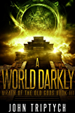A World Darkly (Wrath of the Old Gods Book 3)