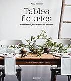 Tables fleuries: Décors et idées pour recevoir au quotidien.