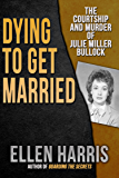 Dying to Get Married: The Courtship and Murder of Julie Miller Bulloch (English Edition)