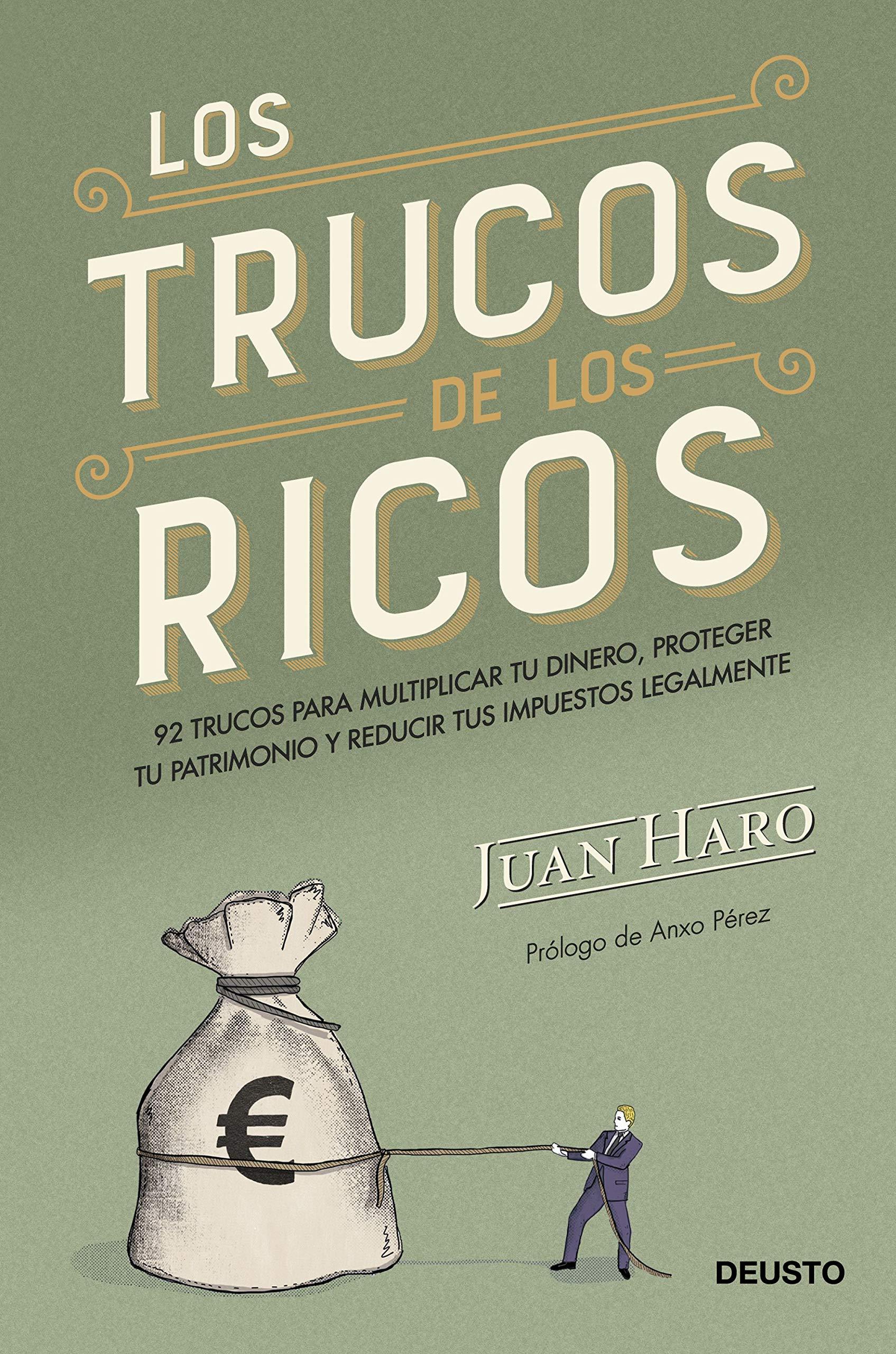 Los trucos de los ricos: 92 trucos para multiplicar tu dinero, proteger tu patrimonio y reducir tus impuestos legalmente por Juan Haro