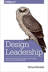 Design Leadership: How Top Design Leaders Build and Grow Successful Organizations Kindle Edition
