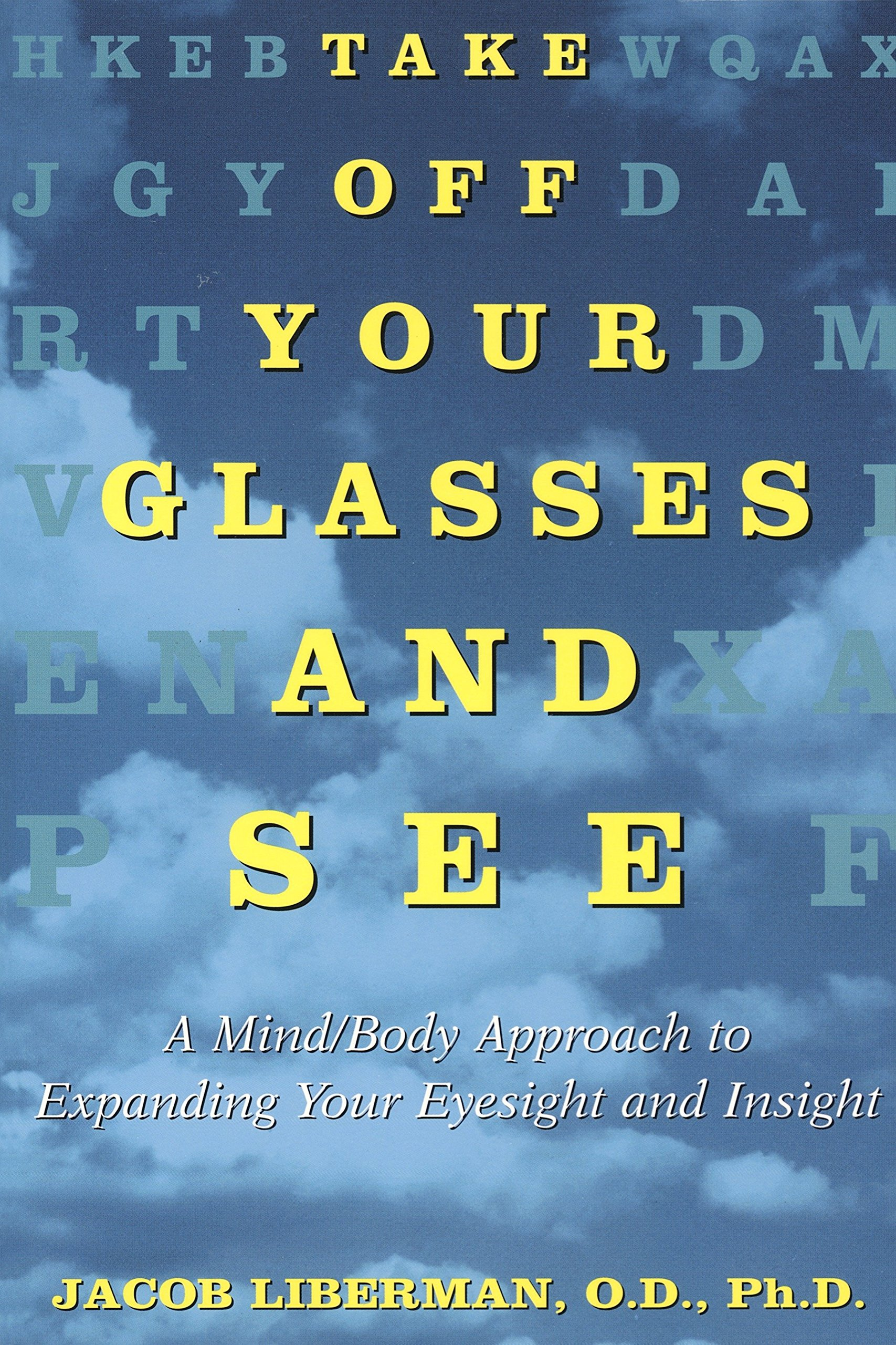 Take Off Your Glasses And See  A Mind Body Approach To Expanding Your Eyesight And Insight