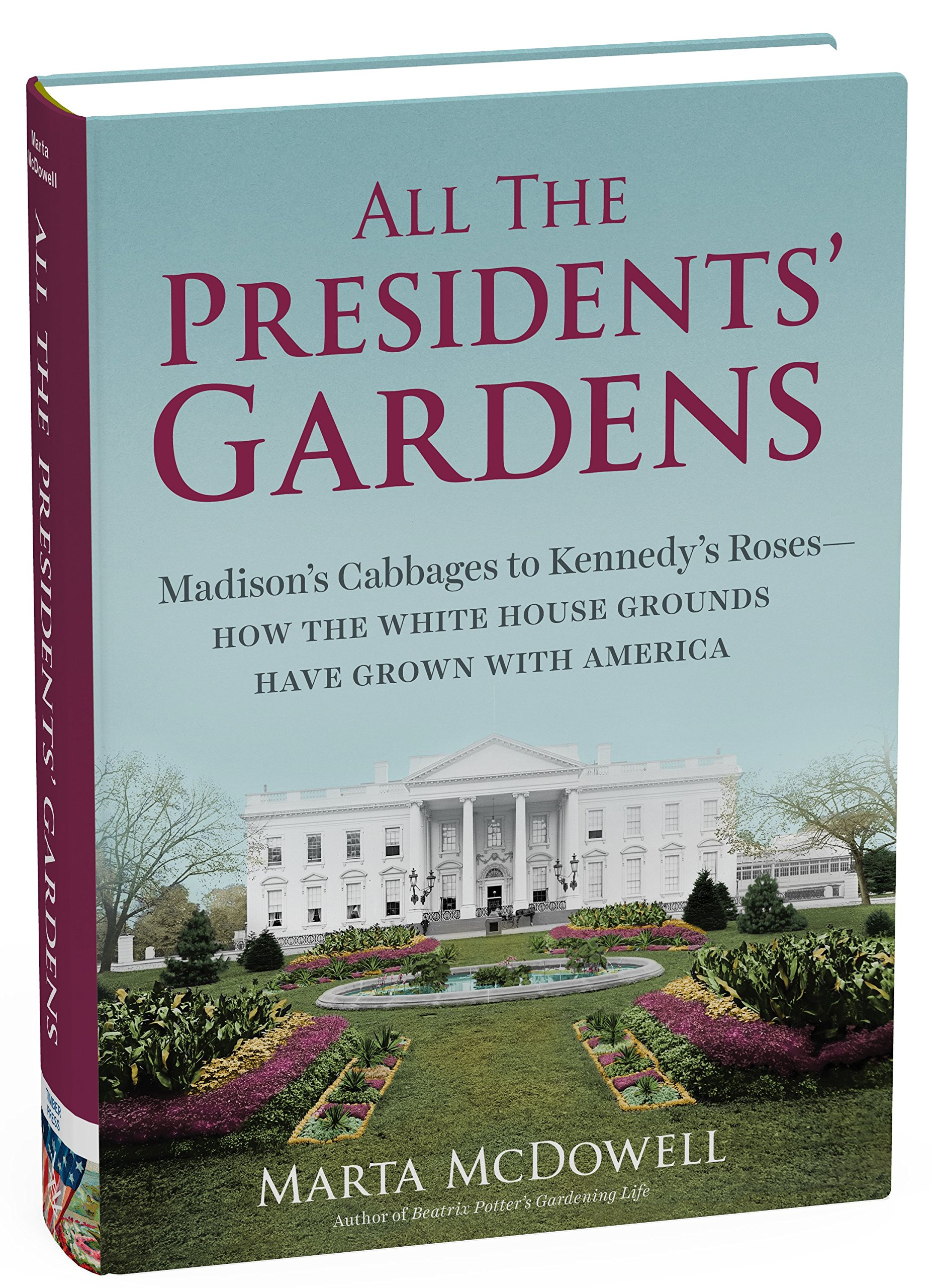 Read Online All the Presidents' Gardens: Madison's Cabbages to Kennedy's Roses―How the White House Grounds Have Grown with America PDF ePub fb2 ebook