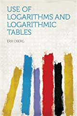 Use of Logarithms and Logarithmic Tables Kindle Edition