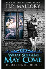 What Screams May Come: An Urban Fantasy/ Paranormal Romance (The Dulcie O'Neil Series Book 10) Kindle Edition