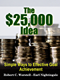 The $25,000 Idea: Simple Ways to Effective Goal Achievement (How to Completely Change Your Life Book 3)