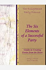 The Enlightened Party Planner: Guides to Creating Parties from the Heart - The Six Elements of a Successful Party