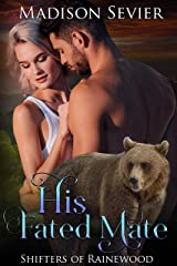 His Fated Mate: Shifters of Rainewood, 1 Kindle Edition