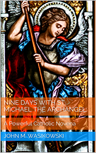 Nine Days With St. Michael The Archangel:: A Powerful Catholic Novena (English Edition)