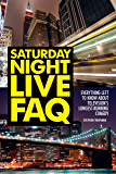 Saturday Night Live FAQ: Everything Left to Know About Television's Longest Running Comedy (FAQ Series)