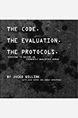 The Code. the Evaluation. the Protocols: Striving to Become an Eminently Qualified Human Kindle Edition