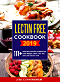 LECTIN FREE COOKBOOK #2019: 111+ Delicious Recipes to Help You Lose Weight, Heal Your Gut, and Live Lectin- Free