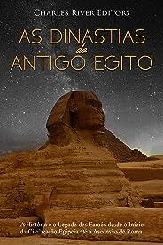 As Dinastias do Antigo Egito:A História e o Legado dos Faraós desde o Início da Civilização Egípcia até a Ascensão de Roma (