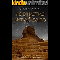 As Dinastias do Antigo Egito:A História e o Legado dos Faraós desde o Início da Civilização Egípcia até a Ascensão de…