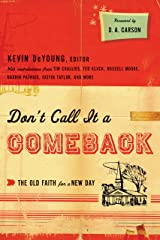 Don't Call It a Comeback (Foreword by D. A. Carson): The Old Faith for a New Day (Gospel Coalition Series) Kindle Edition