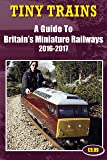 Tiny Trains: A Guide to Britain's Miniature Railways 2016-2017