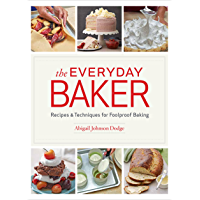 The Everyday Baker: Essential Techniques and Recipes for Foolproof Baking