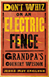 Don't Whiz on an Electric Fence: Grandpa's Country Wisdom (Western Humor)