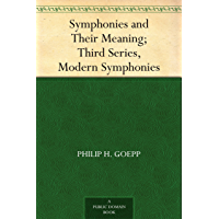 Symphonies and Their Meaning; Third Series, Modern Symphonies (English Edition)