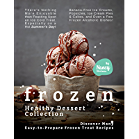 Frozen Healthy Dessert Collection: Discover Many Easy-to-Prepare Frozen Treat Recipes - There's Nothing More Enjoyable…