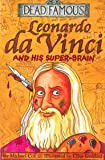 Dead Famous: Leonardo Da Vinci and His Super - Brain