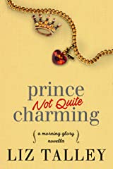 Prince Not Quite Charming: A Morning Glory Novella Kindle Edition