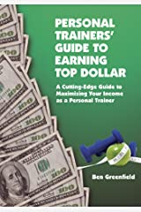 Personal Trainers' Guide to Earning Top Dollar: A Cutting-Edge Guide to Maximizing Your Income as a Personal Trainer Kindle Edition