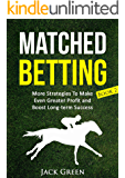 Matched Betting Book 2: More Strategies To Make Even Greater Profit and Boost Long-term Success (betting, strategy, profit, betfair, win, money) (Matched ... bet offers, free bets) (English Edition)