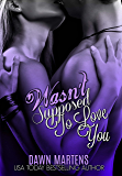 Wasn't Supposed To Love You (Being Yours Novella series Book 2)