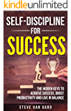 Self-Discipline For Success: The Hidden Keys to Achieve Success, Boost Productivity and Live in Balance