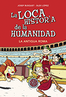 La Antigua Roma (La loca historia de la humanidad 2) (Spanish Edition)