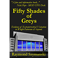 Fifty Shades of Greys: Evidence of Extraterrestrial Visitation to Wright-Patterson Air Force Base and Beyond (English Edition)