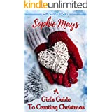 A Girl's Guide To Creating Christmas: A Story of Hope, Holidays & Second Chances