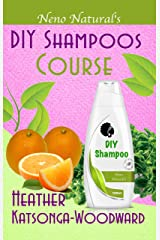 DIY Shampoos Course (Book 3, DIY Hair Products): A Primer on How to Make Proper Hair Shampoos (Neno Natural's DIY Hair Products) Kindle Edition