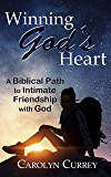 Winning God's Heart: A Biblical Path to Intimate Friendship with God