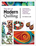 The Art of Modern Quilling: Contemporary Paper Techniques & Projects for Captivating Quilled Designs