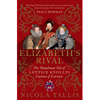 Elizabeth's Rival: The Tumultuous Tale of Lettice Knollys, Countess of Leicester (English Edition)