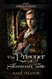 The Prisoner of Silverwood Castle (Darke of Night Book 2)
