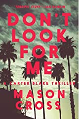 Don't Look for Me: A Carter Blake Thriller (Carter Blake) Kindle Edition