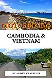 Motorbiking Cambodia & Vietnam: A Motorbiking Travel and Adventure Guide