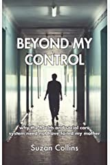 Beyond My Control: why the health and social care system need not have failed my mother Kindle Edition