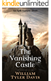 The Vanishing Castle: An Epik Fantasy Short (The Great Ranger Book 2)