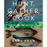 Hunt, Gather, Cook: Finding the Forgotten Feast: A Cookbook