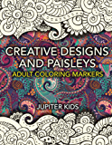 Creative Designs and Paisleys: Adult Coloring Markers Book (Paisleys Coloring and Art Book Series)