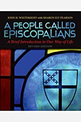 A People Called Episcopalians: A Brief Introduction to Our Way of Life, Revised Edition Kindle Edition