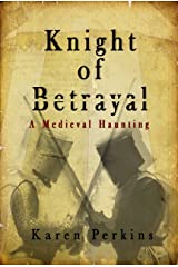 Knight of Betrayal: A Medieval Haunting Kindle Edition