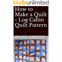 How to Make a Quilt - Log Cabin Quilt Pattern